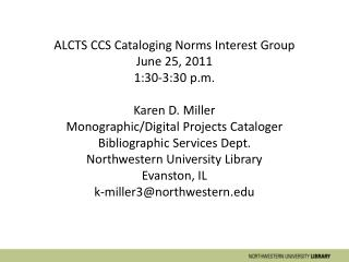 ALCTS CCS Cataloging Norms Interest Group June 25, 2011 1:30-3:30  p.m . Karen D. Miller