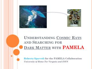 Understanding  Cosmic Rays  and Searching for  Dark Matter  with  PAMELA