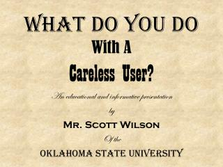 What Do You Do  With A  Careless User?