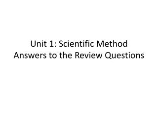 Unit 1: Scientific Method Answers to the Review Questions