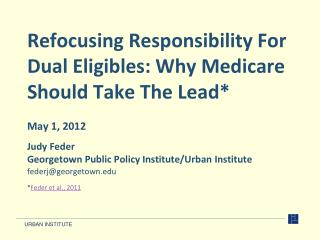 Refocusing Responsibility For Dual  Eligibles : Why Medicare Should Take The Lead*