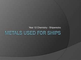 Metals used for ships