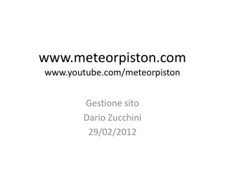 www.meteorpiston.com www.youtube.com/ meteorpiston