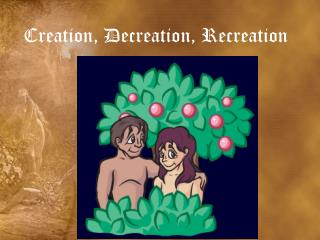 Creation,  Decreation , Recreation
