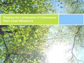 Shaping the Landscapes of Cyberspace: West Coast Metaphors