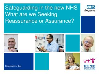 Safeguarding in the new NHS What are we Seeking Reassurance or Assurance?