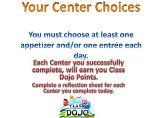 Your Center Choices You must choose at least one appetizer and/or one entrée each day.