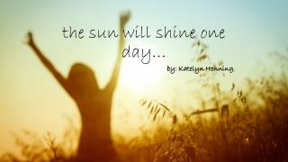 the sun will shine one day…