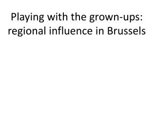 Playing with the grown-ups:  regional  influence  in  Brussels