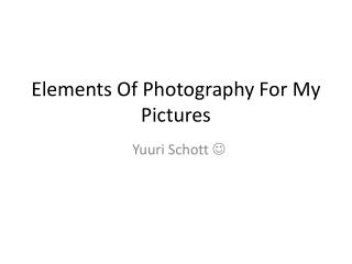 Elements Of Photography For My Pictures
