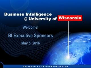 Welcome! BI Executive Sponsors May 5, 2016