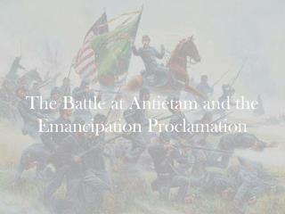 The Battle at Antietam and the Emancipation Proclamation