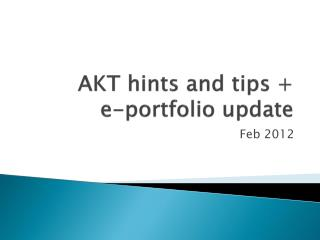AKT hints and tips +  e-portfolio update
