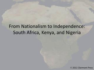 From Nationalism to Independence: South Africa, Kenya, and Nigeria