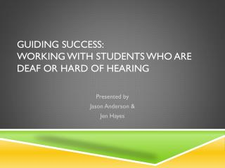 Guiding Success:  Working with Students who are  Deaf or Hard of Hearing