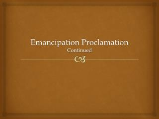 Emancipation Proclamation  Continued