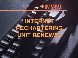 INTERNET RECHARTERING UNIT RENEWAL