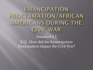 Emancipation Proclamation/African Americans during the Civil War