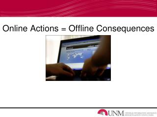 Online Actions = Offline Consequences