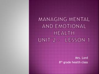 Managing mental and emotional health  Unit  2 -   Lesson 1