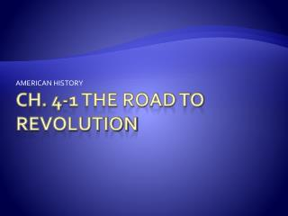 CH. 4-1 THE ROAD TO REVOLUTION