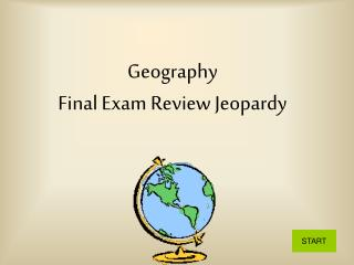 Geography              Final Exam Review Jeopardy