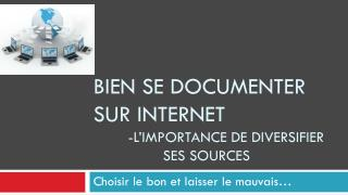 Bien se documenter sur Internet 	-L'importance de diversifier 		ses sources