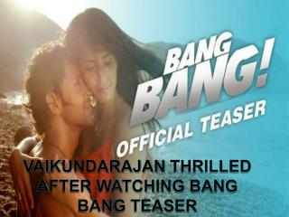 Vaikundarajan Thrilled After Watching Bang Bang Teaser