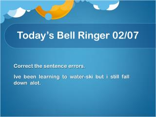 Today's Bell Ringer 02/ 07