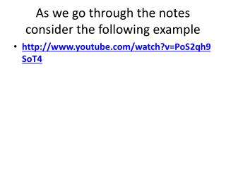 As we go through the notes consider the following example
