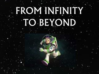 FROM INFINITY TO BEYOND