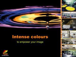 Intense colours