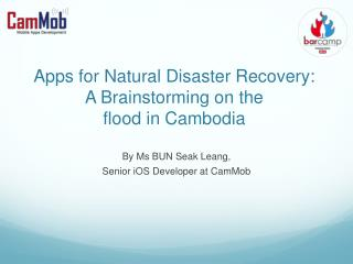 Apps for Natural Disaster Recovery:  A Brainstorming on the flood in Cambodia