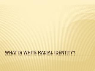 What is white racial identity?