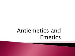 Antiemetics  and Emetics