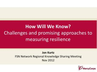 How Will We Know?  Challenges  and  promising approaches  to measuring resilience