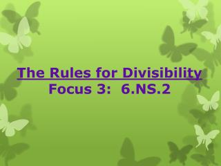 The Rules for Divisibility Focus 3:  6.NS.2