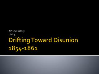 Drifting Toward Disunion 1854-1861