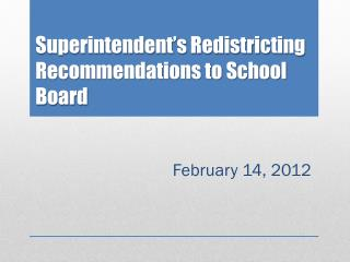 Superintendent's Redistricting  Recommendations  to School Board