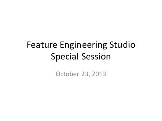 Feature Engineering Studio Special Session