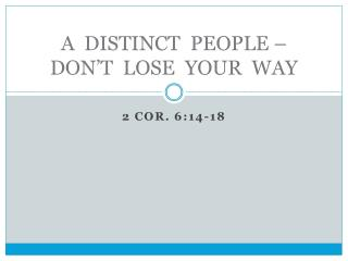 A  DISTINCT  PEOPLE –  DON'T  LOSE  YOUR  WAY