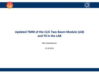 Updated TMM of the CLIC Two-Beam Module (old) and T0 in the LAB Riku Raatikainen 15.8.2011