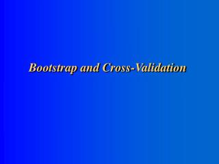 Bootstrap and Cross-Validation