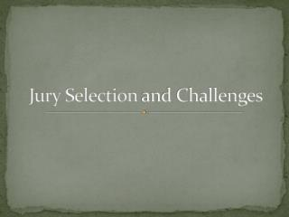 Jury Selection  and Challenges