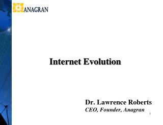 Dr. Lawrence Roberts CEO, Founder, Anagran