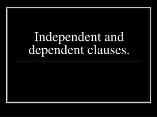 Independent and dependent clauses.
