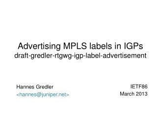 Advertising MPLS labels in IGPs draft-gredler-rtgwg-igp-label-advertisement