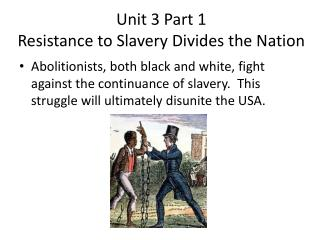 Unit 3 Part 1 Resistance to Slavery Divides the Nation