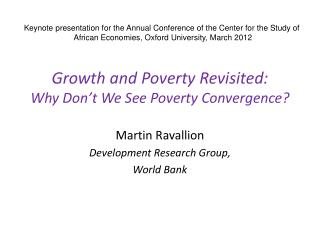 Growth and Poverty Revisited: Why  Don't We See Poverty Convergence?