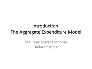 Introduction:  T he Aggregate Expenditure Model